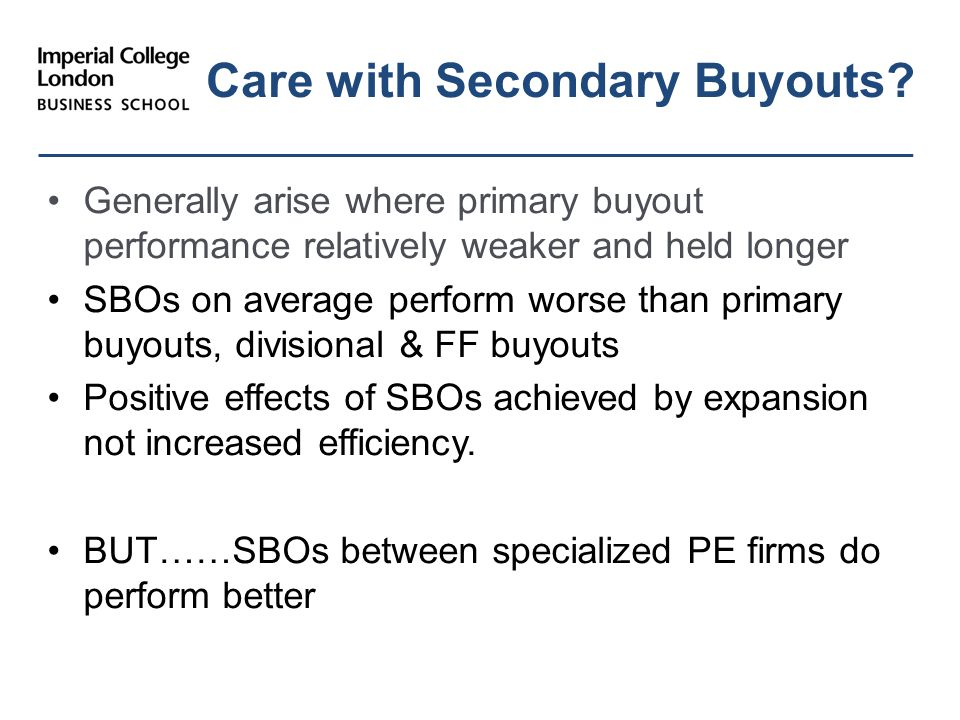 Generally arise where primary buyout performance relatively weaker and held longer SBOs on average perform worse than primary buyouts, divisional & FF