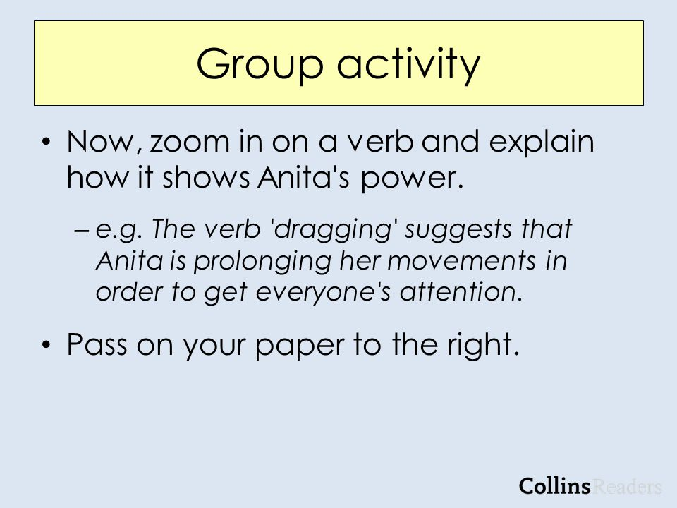 Group activity Now, zoom in on a verb and explain how it shows Anita s power.