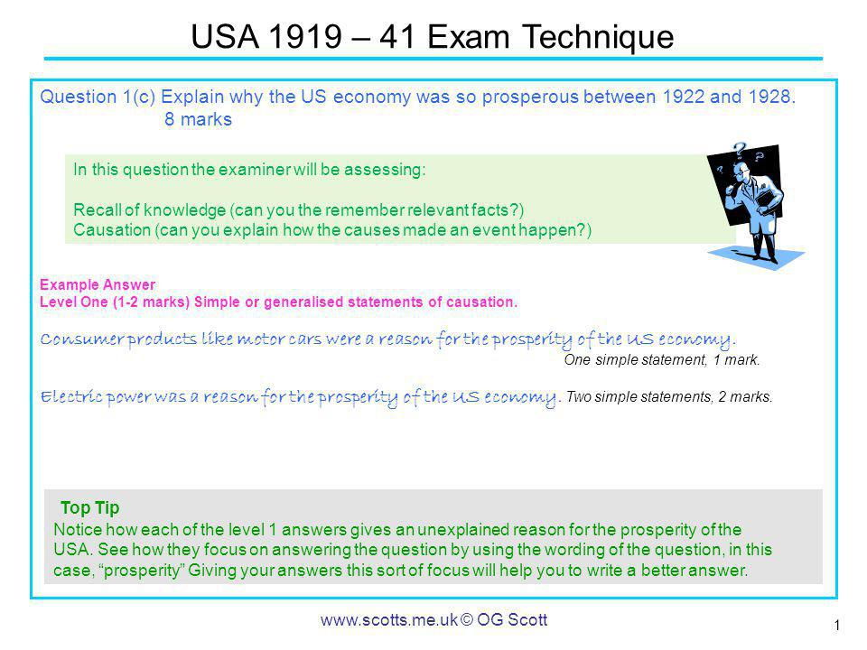 2 USA 1919 – 41 Exam Technique www.scotts.me.uk © OG Scott Question 1(c) Explain why the US economy was so prosperous between 1922 and 1928.
