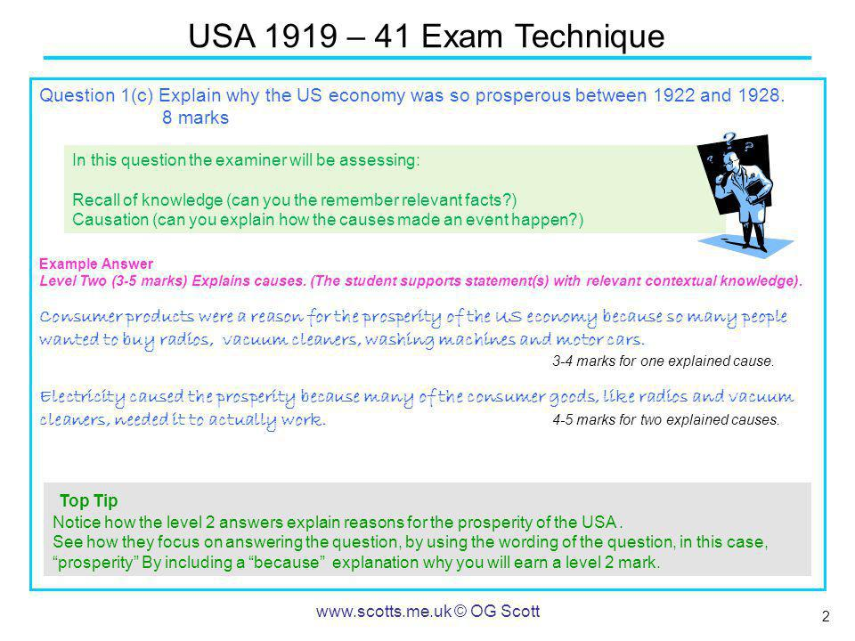 3 USA 1919 – 41 Exam Technique www.scotts.me.uk © OG Scott Question 1(c) Explain why the US economy was so prosperous between 1922 and 1928.