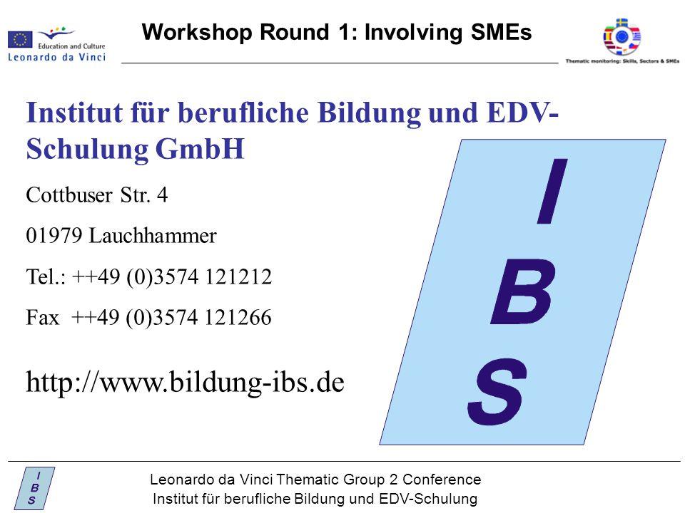 Leonardo da Vinci Thematic Group 2 Conference Institut für berufliche Bildung und EDV-Schulung Workshop Round 1: Involving SMEs Institut für berufliche Bildung und EDV- Schulung GmbH Cottbuser Str.