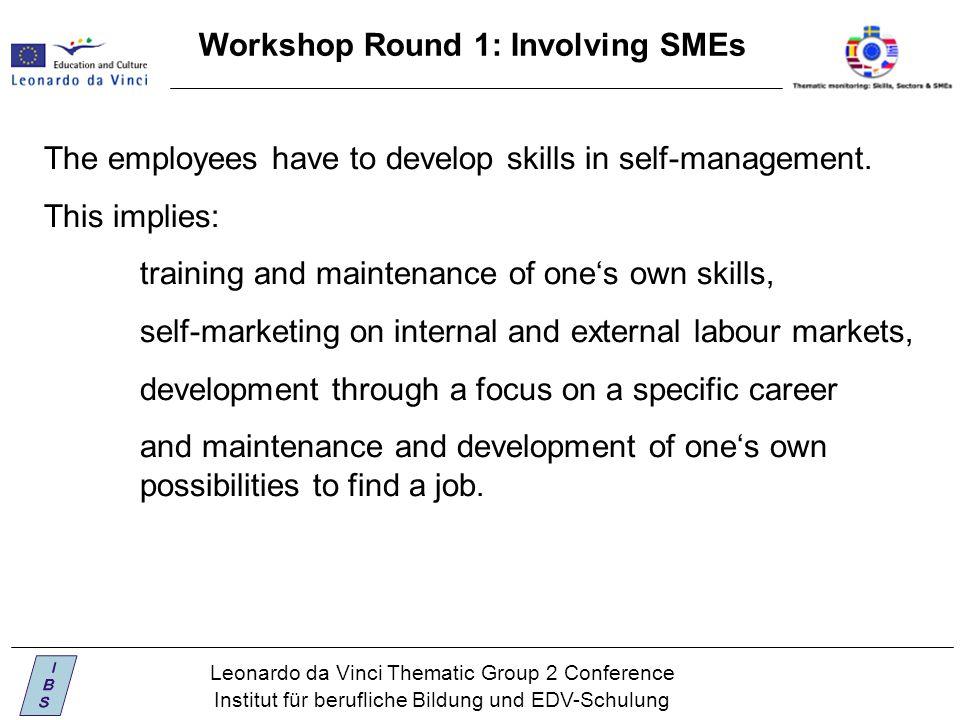 Leonardo da Vinci Thematic Group 2 Conference Institut für berufliche Bildung und EDV-Schulung Workshop Round 1: Involving SMEs The employees have to develop skills in self-management.