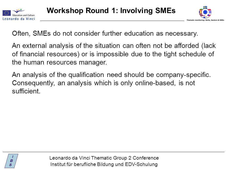 Leonardo da Vinci Thematic Group 2 Conference Institut für berufliche Bildung und EDV-Schulung Workshop Round 1: Involving SMEs Often, SMEs do not consider further education as necessary.