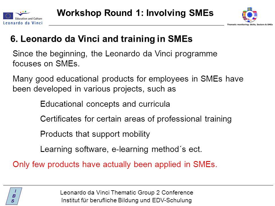 Leonardo da Vinci Thematic Group 2 Conference Institut für berufliche Bildung und EDV-Schulung Workshop Round 1: Involving SMEs 6.