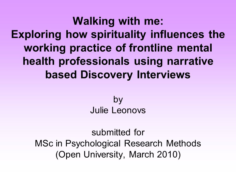Research Objectives The majority of research surrounding spirituality concentrates on the views of service users and carers: staff viewpoints have often been omitted.