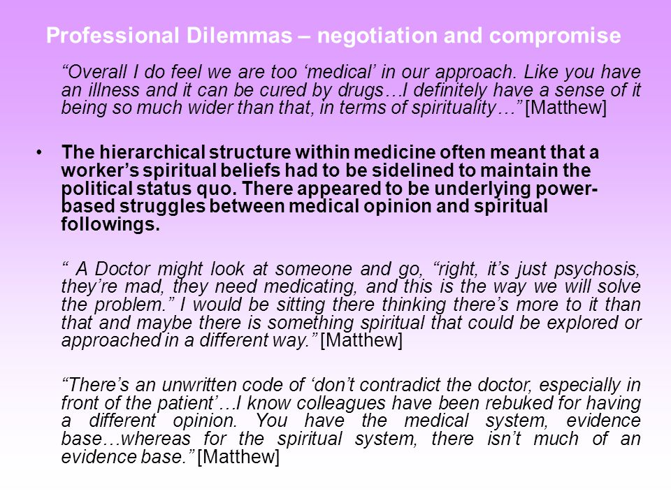 Professional Dilemmas – negotiation and compromise Overall I do feel we are too 'medical' in our approach.