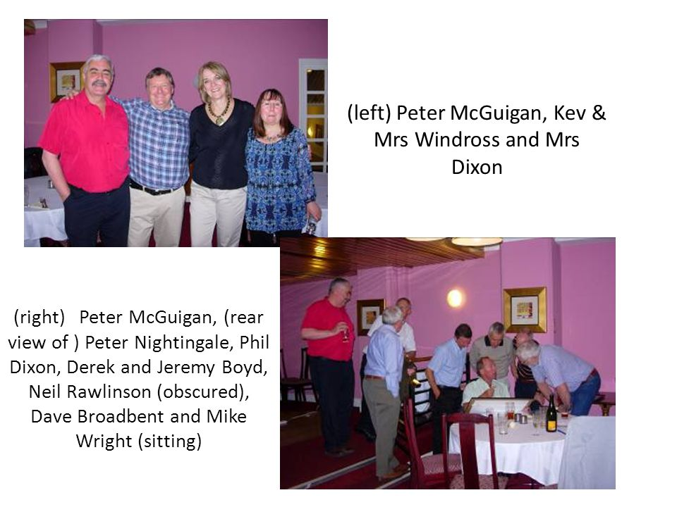 (left) Peter McGuigan, Kev & Mrs Windross and Mrs Dixon (right) Peter McGuigan, (rear view of ) Peter Nightingale, Phil Dixon, Derek and Jeremy Boyd, Neil Rawlinson (obscured), Dave Broadbent and Mike Wright (sitting)