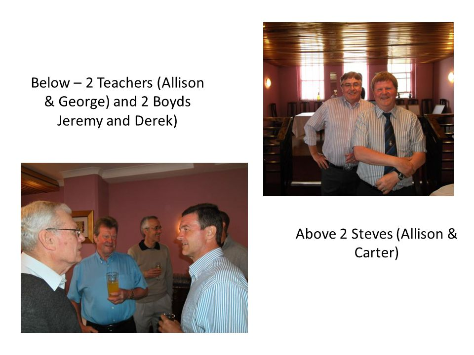 Above 2 Steves (Allison & Carter) Below – 2 Teachers (Allison & George) and 2 Boyds Jeremy and Derek)