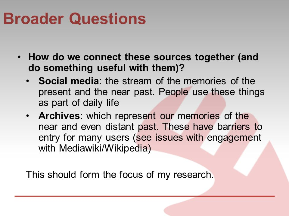 Broader Questions How do we connect these sources together (and do something useful with them).
