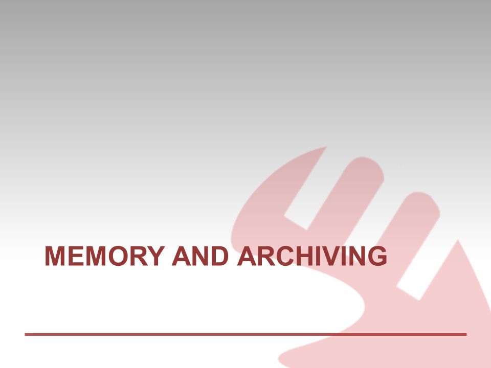 MEMORY AND ARCHIVING