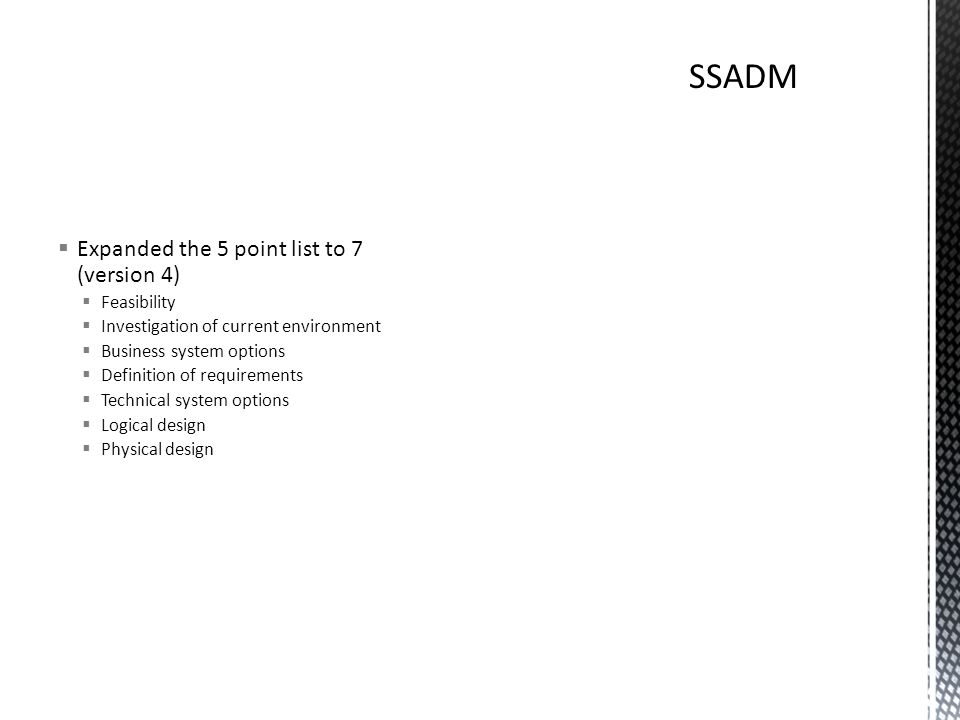  Expanded the 5 point list to 7 (version 4)  Feasibility  Investigation of current environment  Business system options  Definition of requirements  Technical system options  Logical design  Physical design
