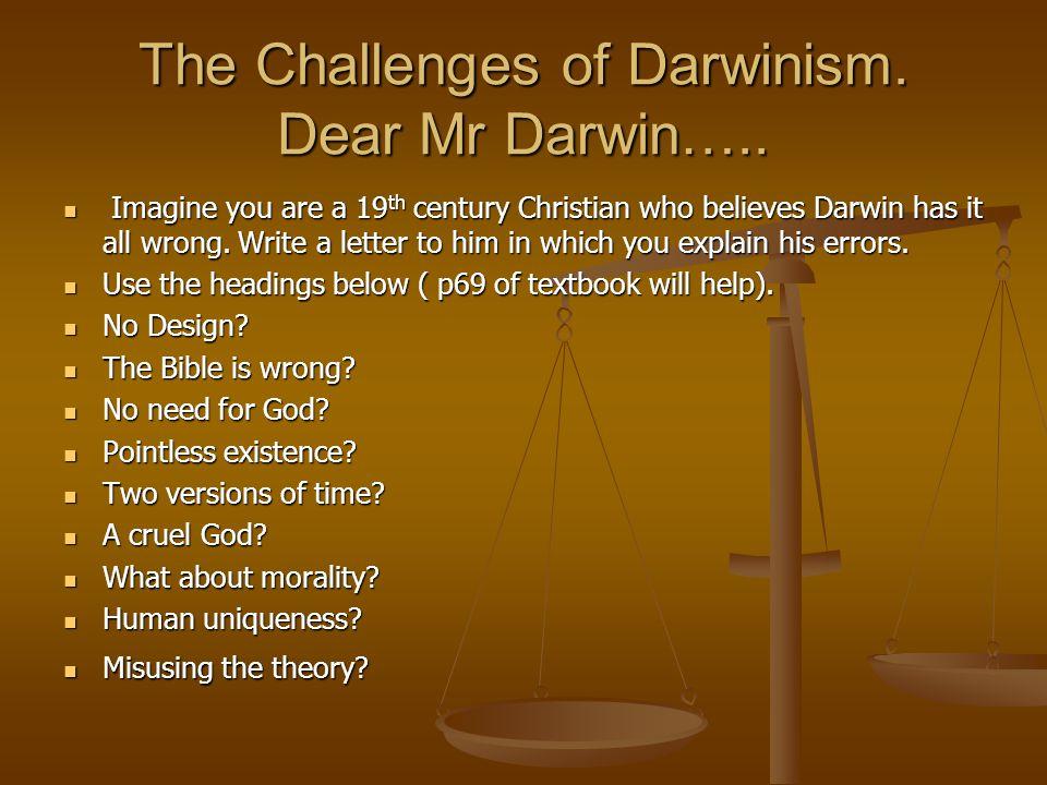 The Challenges of Darwinism. Dear Mr Darwin…..