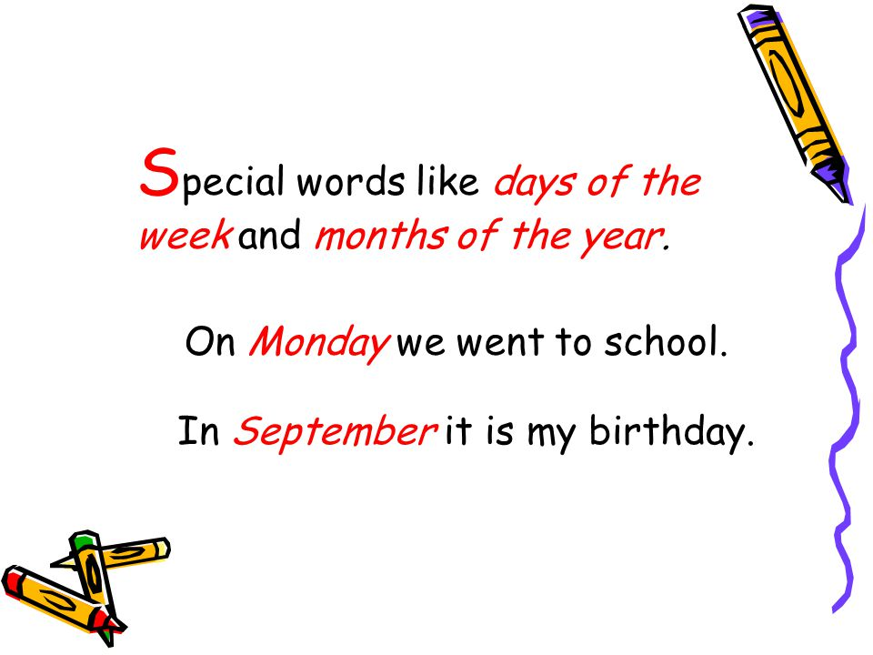 S pecial words like days of the week and months of the year.