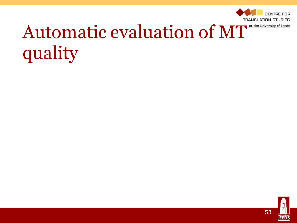 53 Automatic evaluation of MT quality