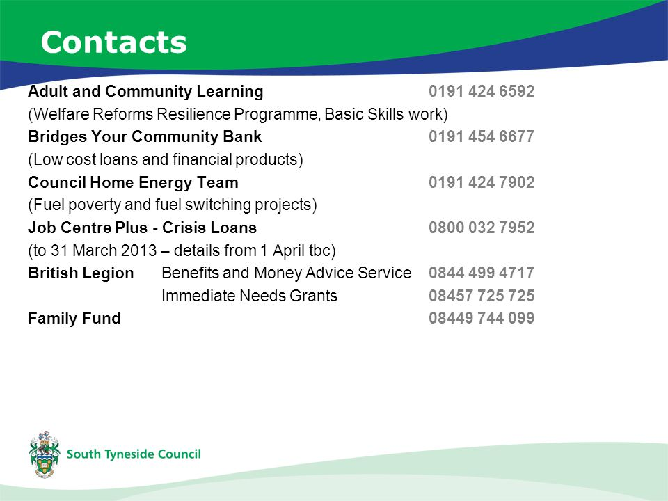 Contacts Adult and Community Learning0191 424 6592 (Welfare Reforms Resilience Programme, Basic Skills work) Bridges Your Community Bank0191 454 6677