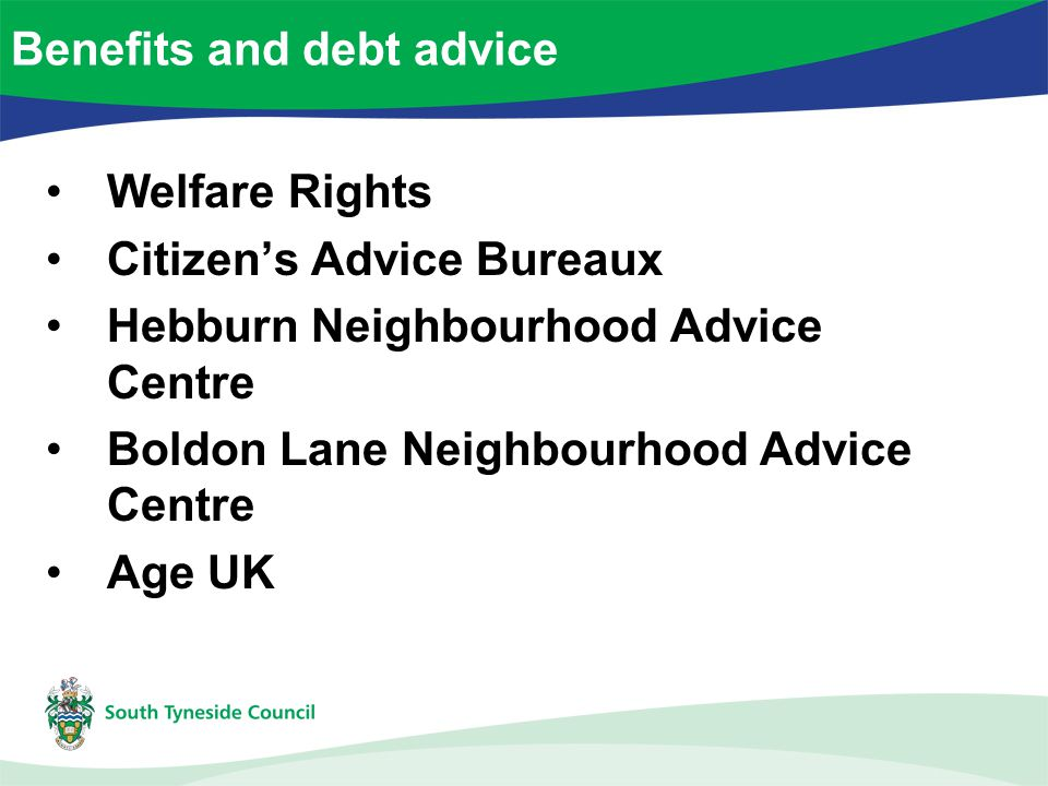 Welfare Rights Citizen's Advice Bureaux Hebburn Neighbourhood Advice Centre Boldon Lane Neighbourhood Advice Centre Age UK Benefits and debt advice