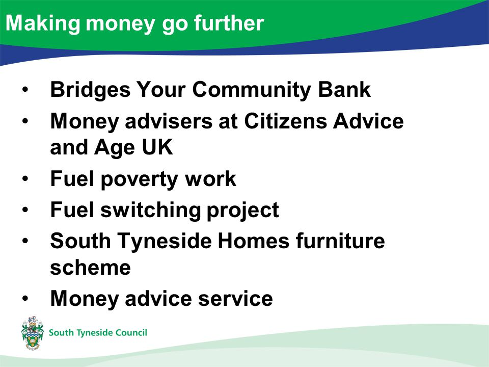 Bridges Your Community Bank Money advisers at Citizens Advice and Age UK Fuel poverty work Fuel switching project South Tyneside Homes furniture scheme Money advice service Making money go further