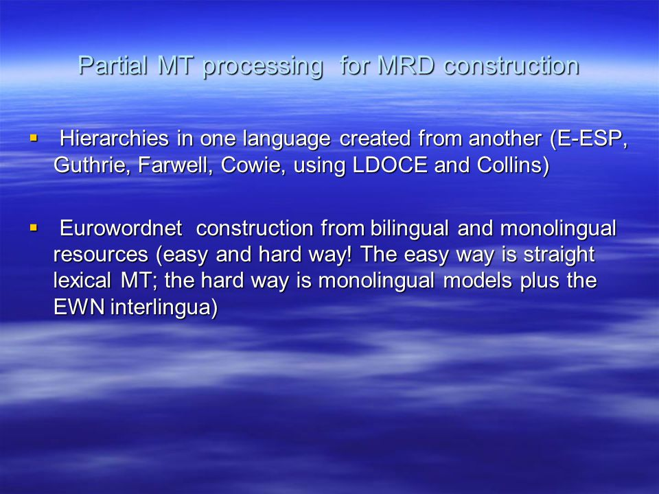 Partial MT processing for MRD construction  Hierarchies in one language created from another (E-ESP, Guthrie, Farwell, Cowie, using LDOCE and Collins