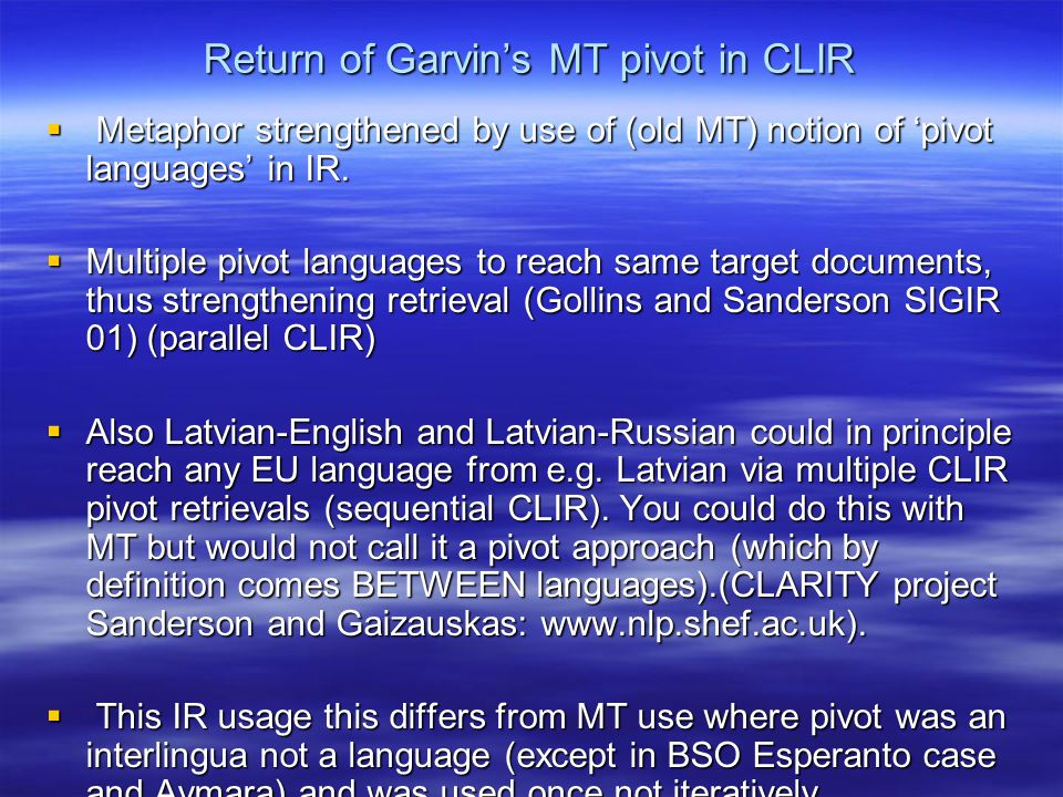 Return of Garvin's MT pivot in CLIR  Metaphor strengthened by use of (old MT) notion of 'pivot languages' in IR.  Multiple pivot languages to reach