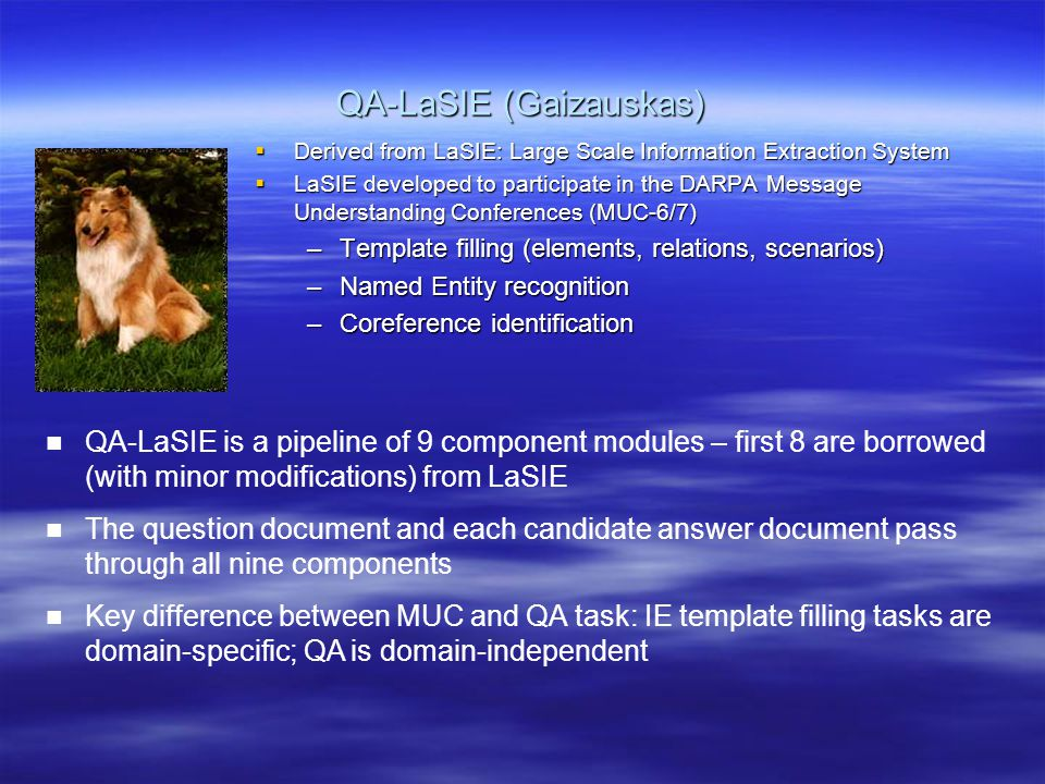 QA-LaSIE (Gaizauskas)  Derived from LaSIE: Large Scale Information Extraction System  LaSIE developed to participate in the DARPA Message Understand