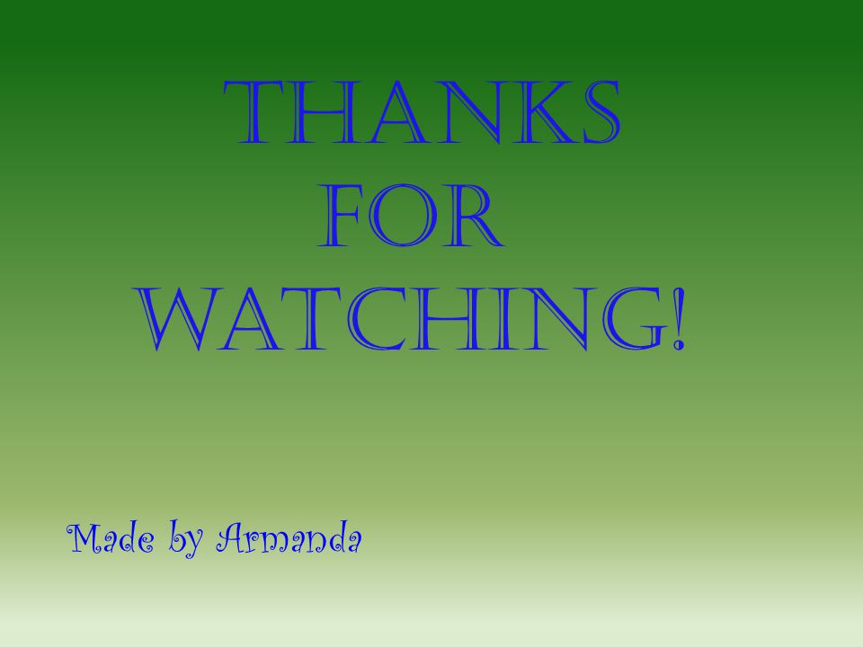 Thanks For watching! Made by Armanda