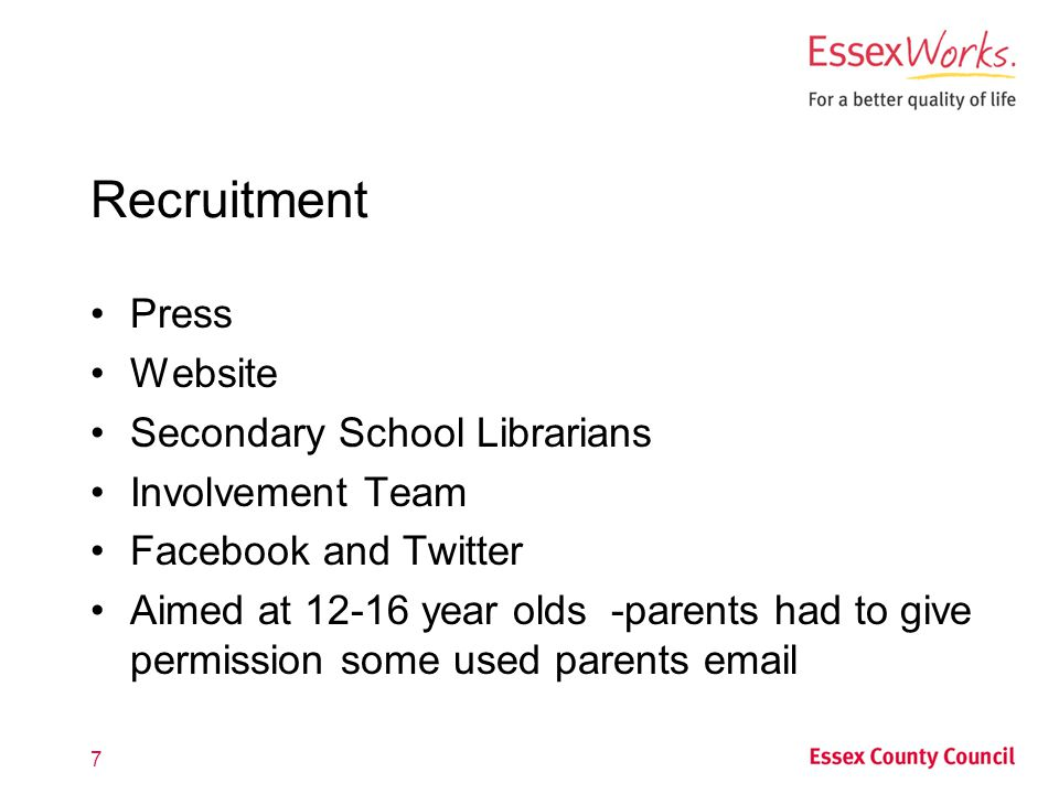 Recruitment Press Website Secondary School Librarians Involvement Team Facebook and Twitter Aimed at 12-16 year olds -parents had to give permission some used parents email 7