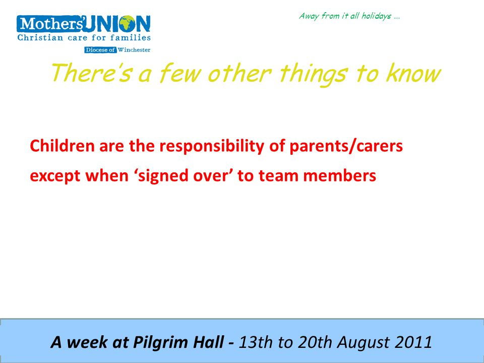 Away from it all holidays... A week at Pilgrim Hall - 13th to 20th August 2011 There's a few other things to know Children are the responsibility of p