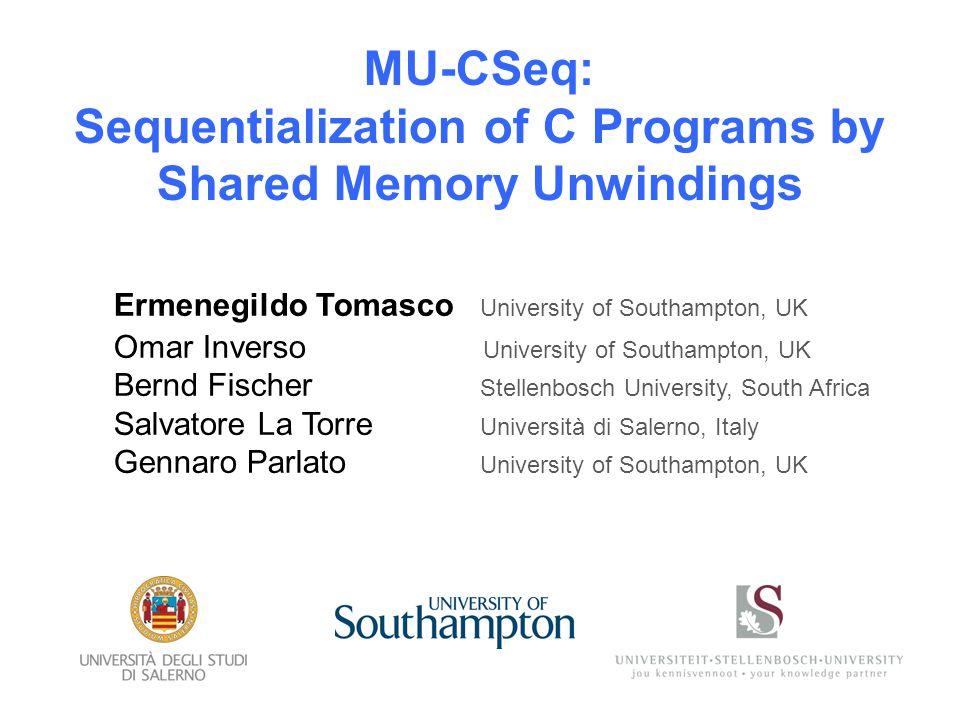 Sequentialization of Concurrent Programs Basic Idea: convert concurrent programs into equivalent sequential programs