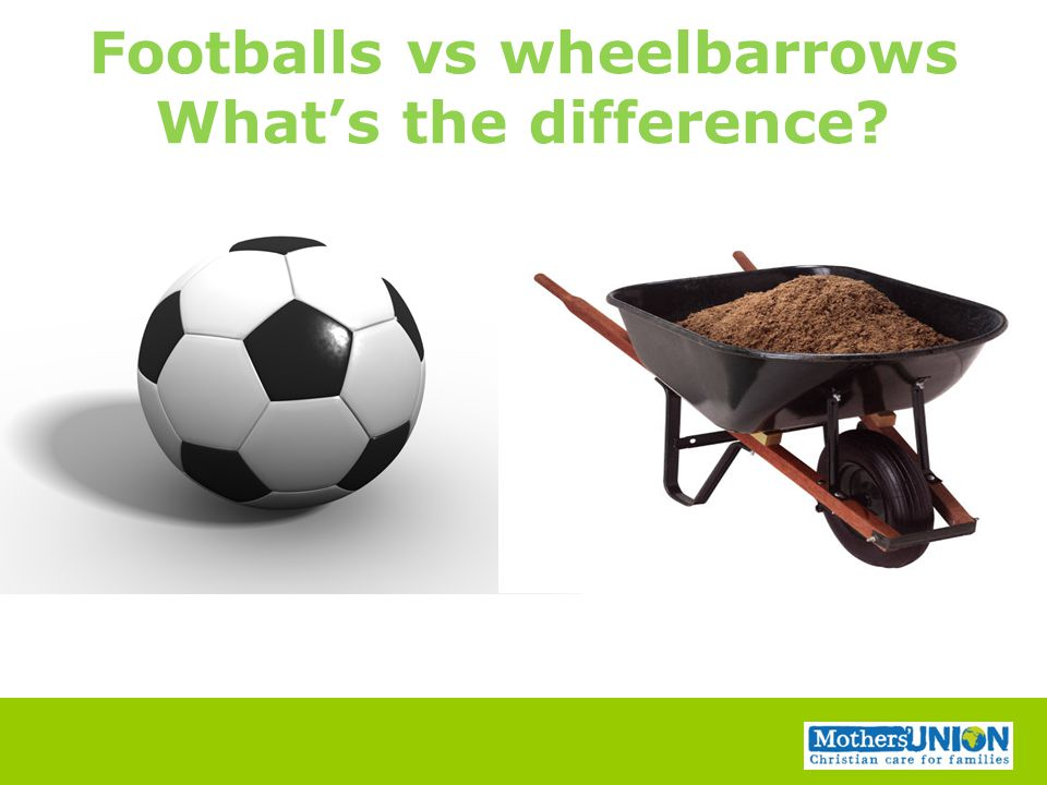 Footballs vs wheelbarrows What's the difference?