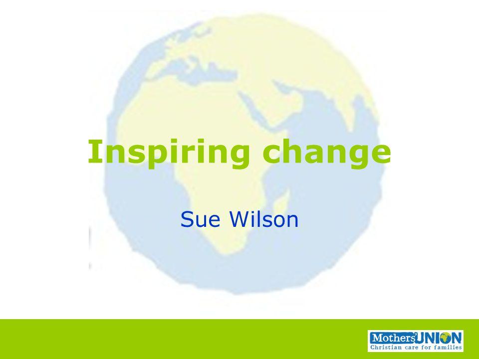Inspiring change Sue Wilson
