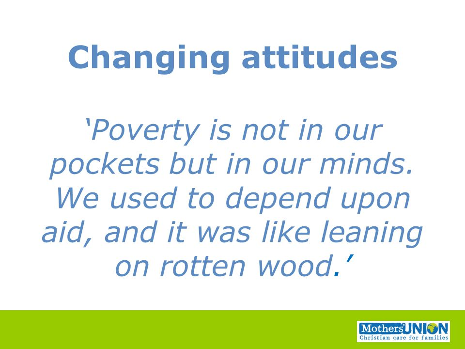 Changing attitudes 'Poverty is not in our pockets but in our minds.