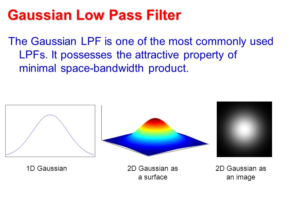 Gaussian Low Pass Filter The Gaussian LPF is one of the most commonly used LPFs.