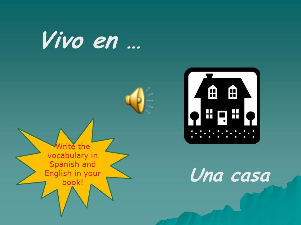 En la primera planta hay … Tres dormitorios El cuarto de baño On the 1 st floor there are… 3 bedrooms The bathroom Write the vocabulary in Spanish and English in your book!