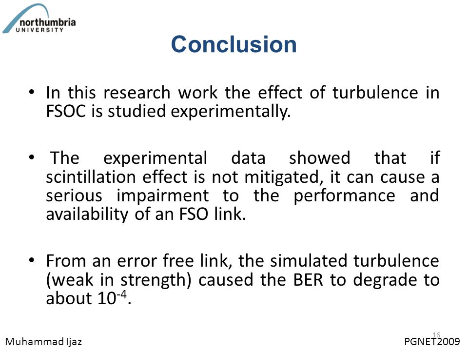 Conclusion In this research work the effect of turbulence in FSOC is studied experimentally. The experimental data showed that if scintillation effect