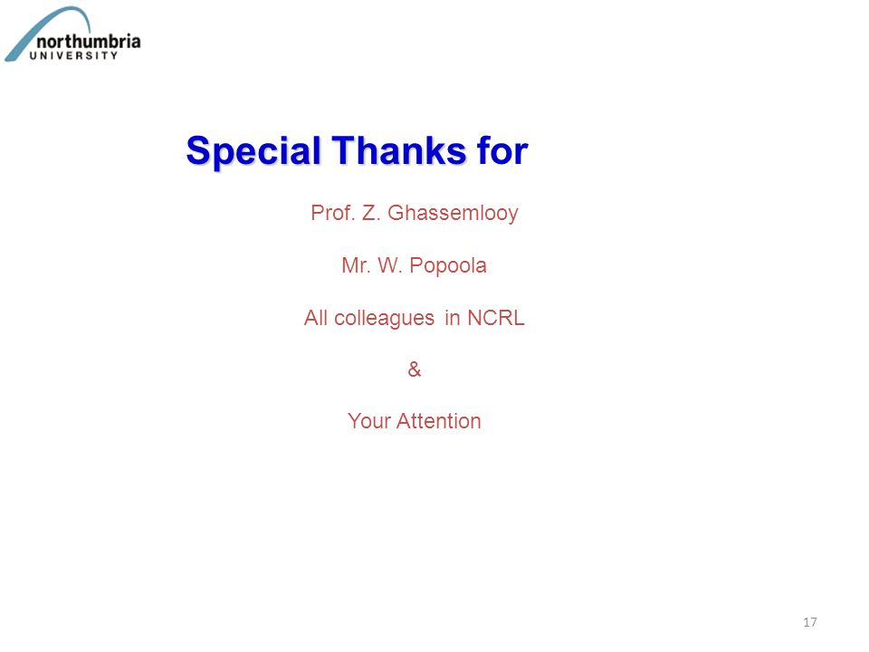 Special Thanks Special Thanks for Prof. Z. Ghassemlooy Mr. W. Popoola All colleagues in NCRL & Your Attention 17