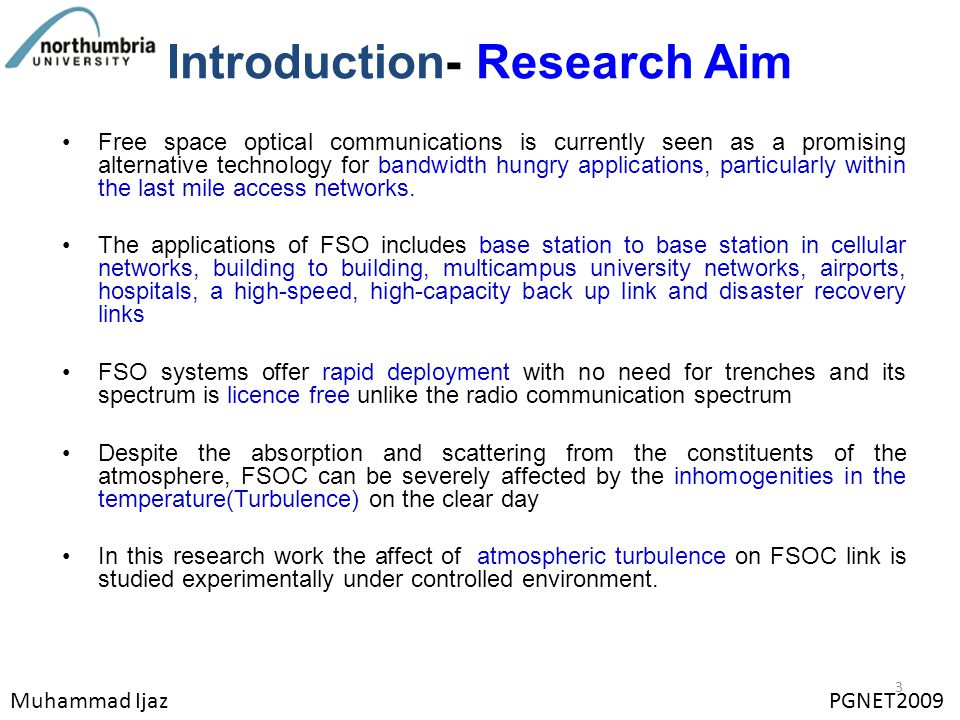 Introduction- Research Aim Free space optical communications is currently seen as a promising alternative technology for bandwidth hungry applications, particularly within the last mile access networks.