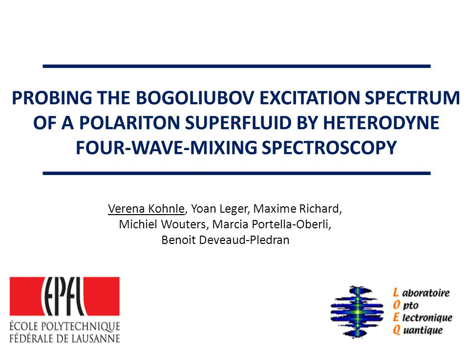 o Introduction o strong coupling: polaritons o sample o Motivation: excitation spectrum of a polariton superfluid o Heterodyne Four Wave Mixing (FWM) experiment o Experimental Results o Conclusion Outline