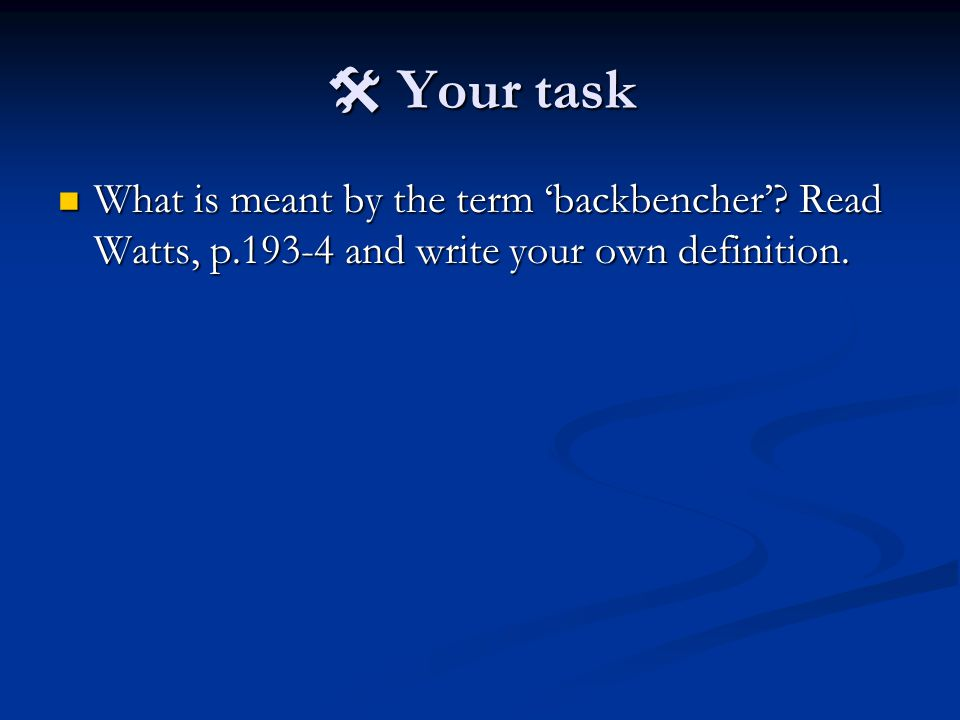  Your task What is meant by the term 'backbencher'.