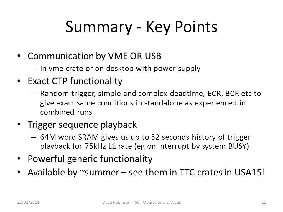 Summary - Key Points Communication by VME OR USB – In vme crate or on desktop with power supply Exact CTP functionality – Random trigger, simple and c