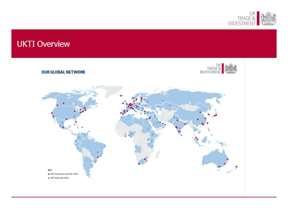 2,400 staff 1,300 overseas 99 UK Embassies, High Commissions, Consulates and Trade Offices; and around 400 Advisers and support staff in nine English regions Responsible for Inward Investment & International Trade Support