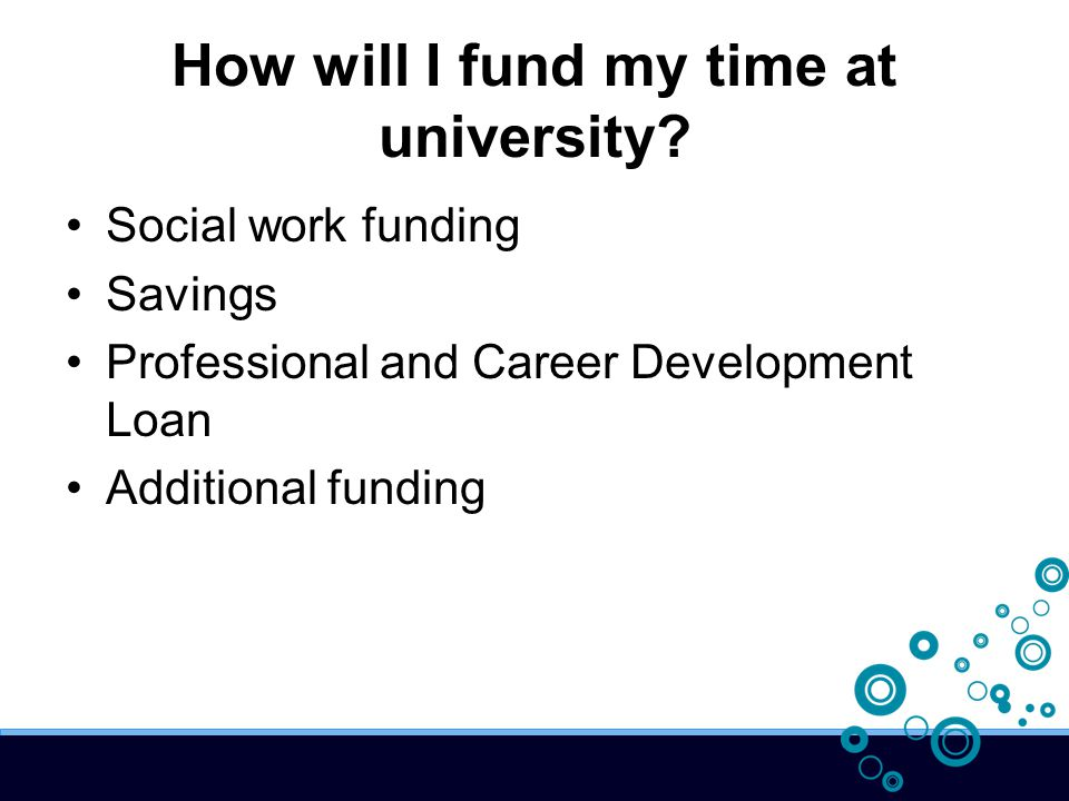 How will I fund my time at university.