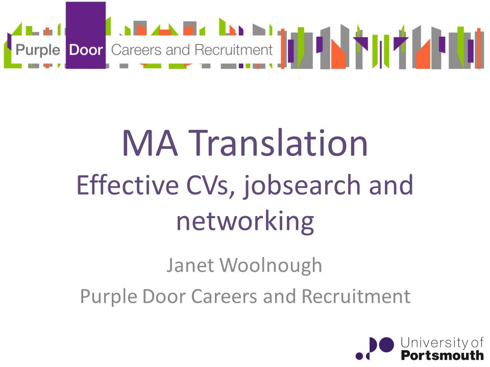 MA Translation Effective CVs, jobsearch and networking Janet Woolnough Purple Door Careers and Recruitment