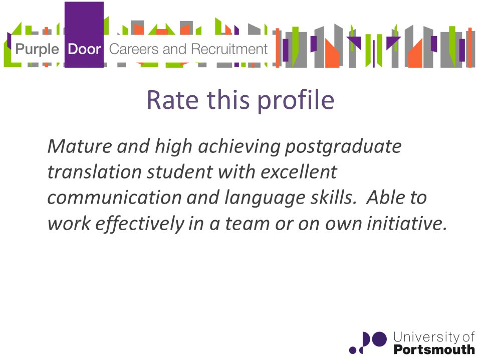 Rate this profile Mature and high achieving postgraduate translation student with excellent communication and language skills.