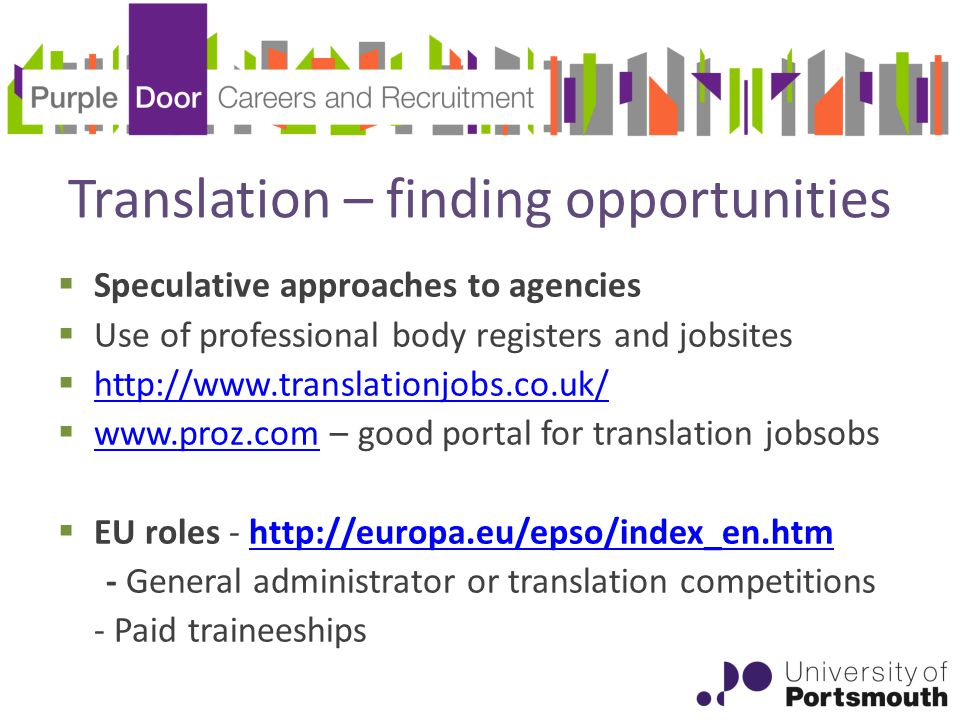 Translation – finding opportunities  Speculative approaches to agencies  Use of professional body registers and jobsites         – good portal for translation jobsobs    EU roles General administrator or translation competitions - Paid traineeships