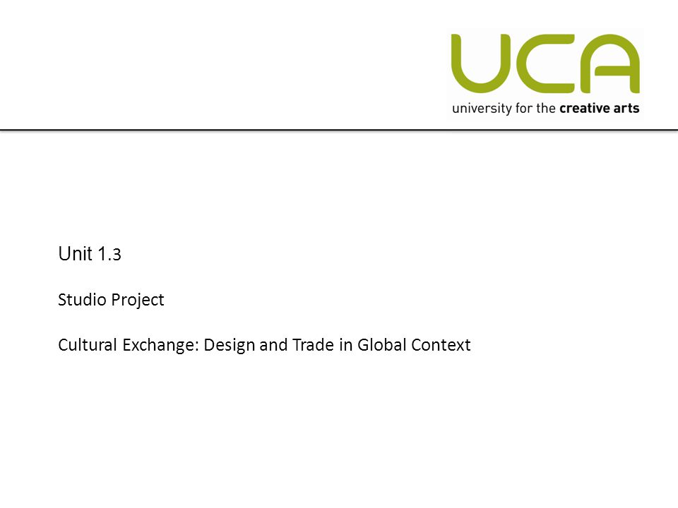 Unit 1.3 Studio Project Cultural Exchange: Design and Trade in Global Context