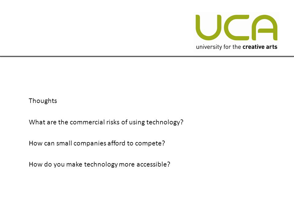 Thoughts What are the commercial risks of using technology.