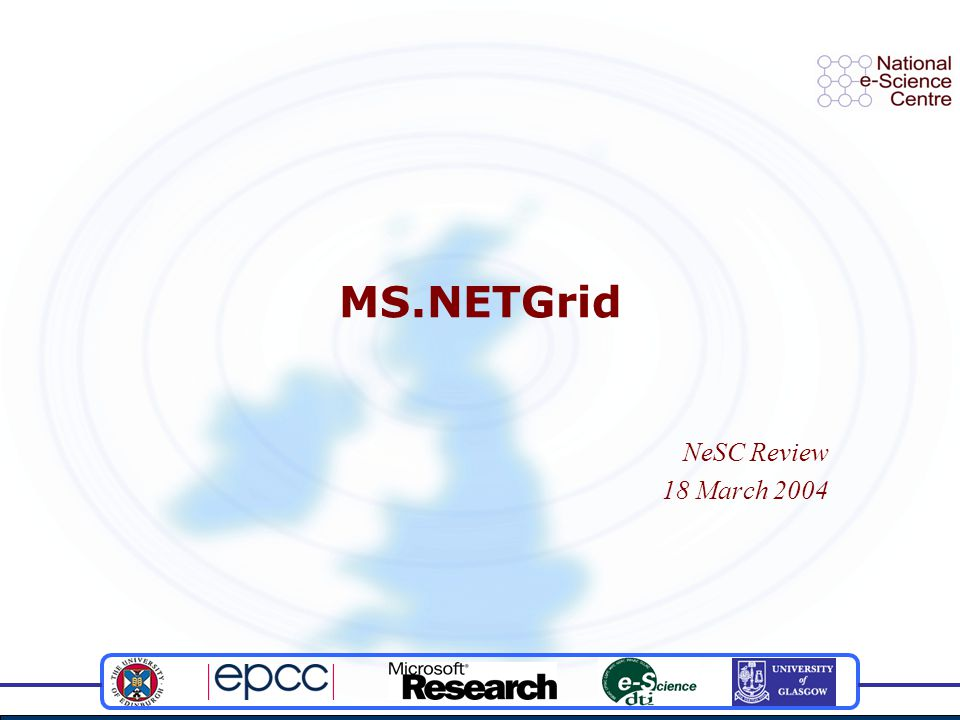Description and Aims Project Aims: Implement OGSI on Microsoft.NET Develop sample Grid services Author and deliver training courses Project Goals: Engage and train the UK e-Science community in:  OGSI  Microsoft.NET Demonstrate the applicability of Microsoft.NET to:  Grid computing  OGSI