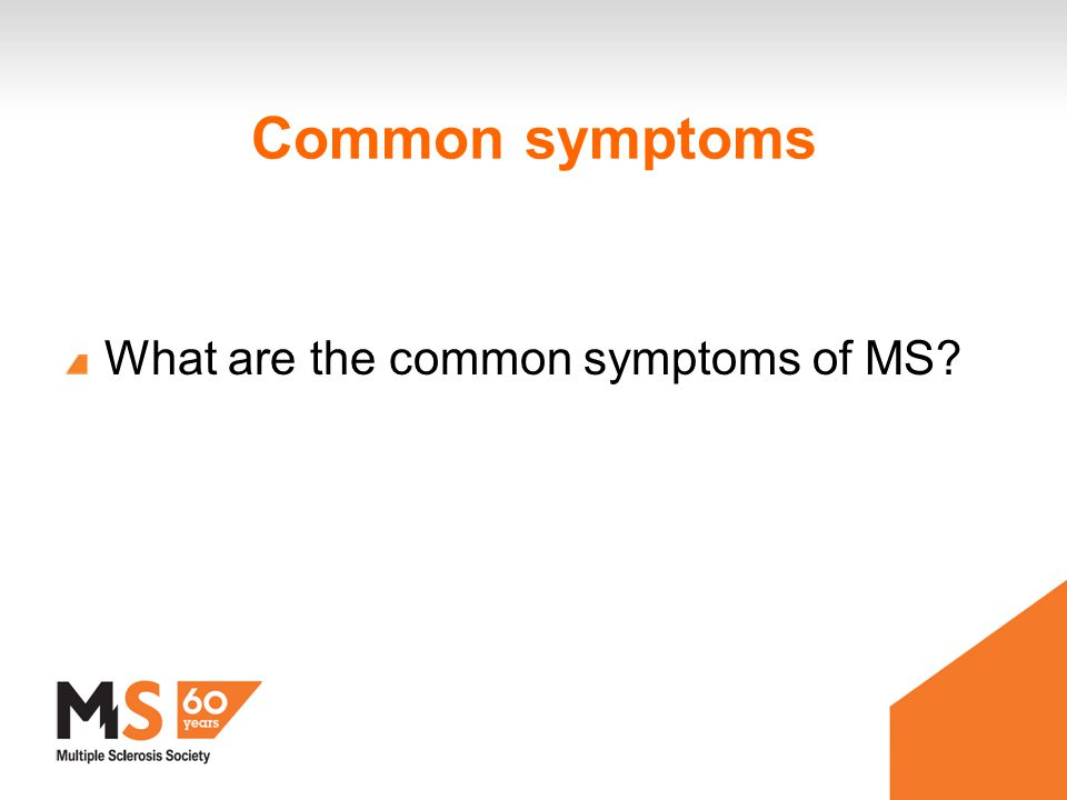 Common symptoms What are the common symptoms of MS