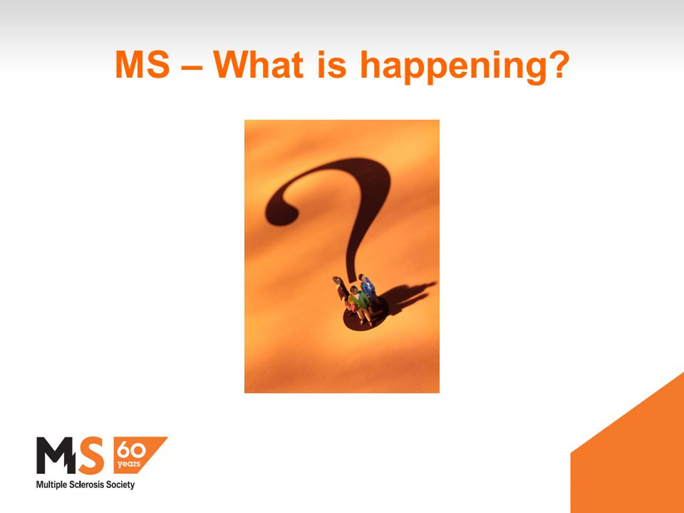 MS – What is happening
