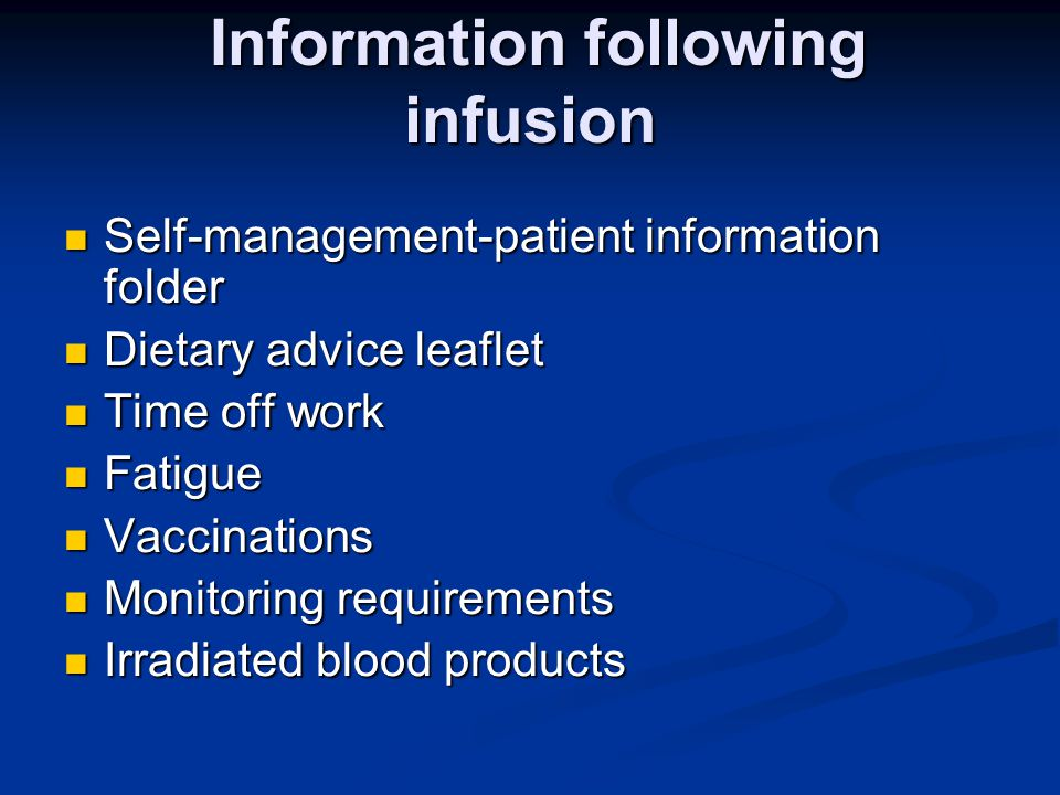 Information following infusion Information following infusion Self-management-patient information folder Self-management-patient information folder Di